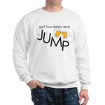 get two beers and jump funny shirt Sweatshirt