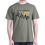 get two beers and jump funny shirt Dark T-Shirt