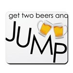 get two beers and jump funny shirt Mousepad