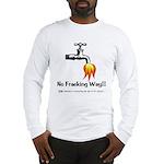 No Fracking Way Long Sleeve T-Shirt