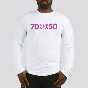 70 is the new 50 Long Sleeve T-Shirt