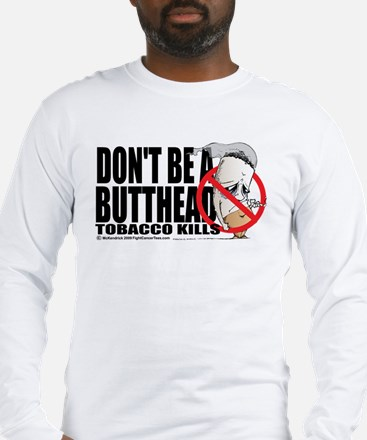 Don't Be A Butthead Stop Smok Long Sleeve T-Shirt