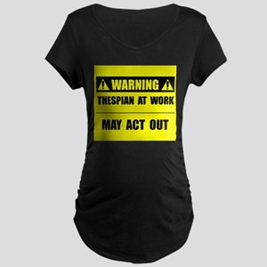 Thespian At Work Maternity Dark T-Shirt