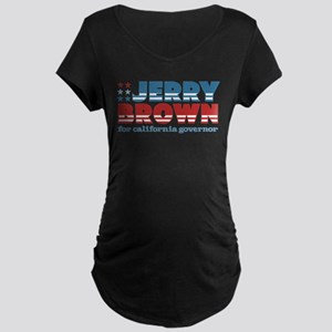 Brown for CA Governor Maternity Dark T-Shirt