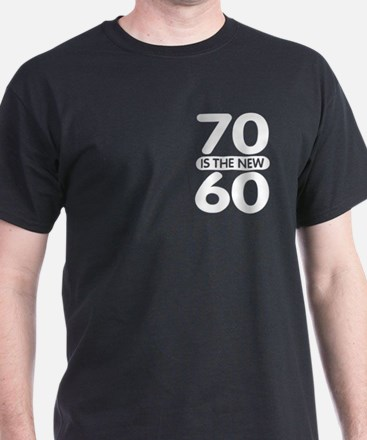 70 is the new 60 T-Shirt