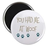 """You Had Me at Woof 2.25"""" Magnet (100 pack)"""