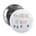 """You Had Me at Woof 2.25"""" Button (100 pack)"""
