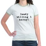 Ready willing & horny Jr. Ringer T-Shirt