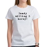 Ready willing & horny Women's T-Shirt