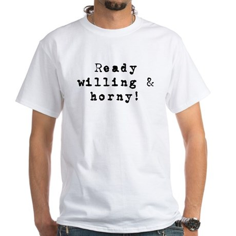 Ready willing & horny White T-Shirt