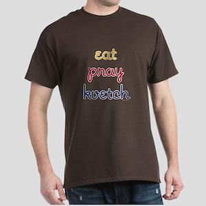 Eat-Pray-Kvetch Dark T-Shirt