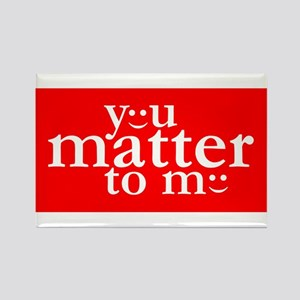 You Matter to Me Day Rectangle Magnet