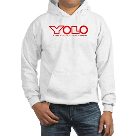 Y.O.L.O = You Only Live Once Hooded Sweatshirt