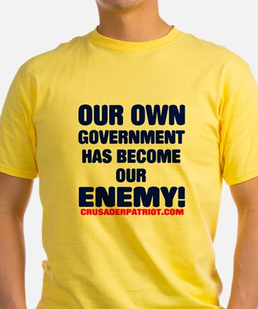 OUR OWN GOVERNMENT HAS BECOME OUR ENEMY! T