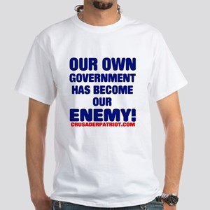 OUR OWN GOVERNMENT HAS BECOME OUR ENEMY! White T-S