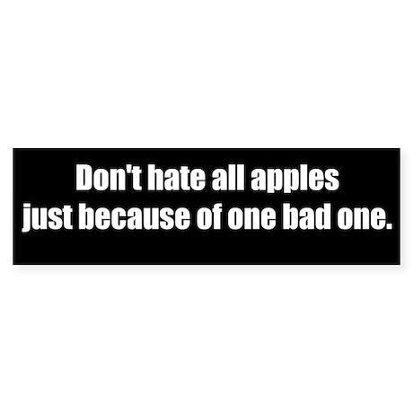 No bad apples (Bumper Sticker)