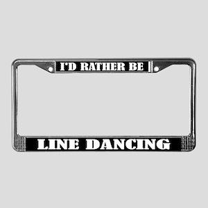 I'd Rather Be Line Dancing License Frame