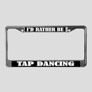 I'd Rather Be Tap Dancing License Frame