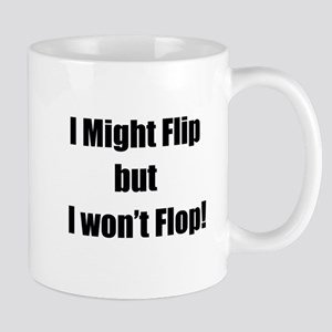 I Might Flip but I won't Flop Mug