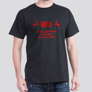 Deer, if Our Guns Don't Kill Them Dark T-Shirt