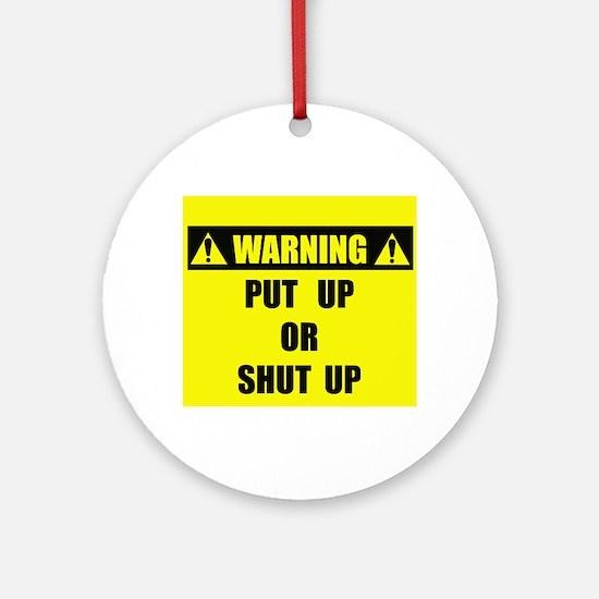 WARNING: Put Up Or Shut Up Ornament (Round)