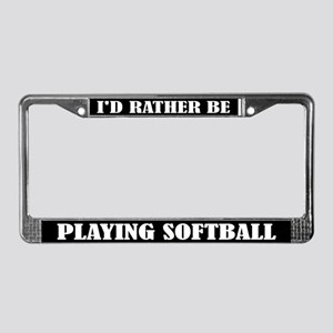 I'd Rather Be Playing Softball License Frame