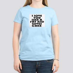 I Love You Like A Fat Kid Women's Pink T-Shirt