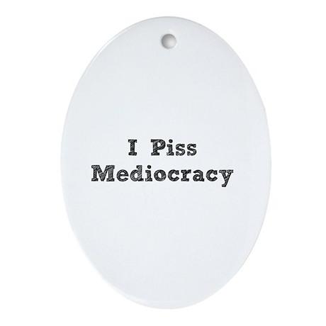 I Piss Mediocracy Ornament (Oval)