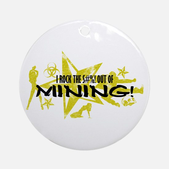 I ROCK THE S#%! - MINING Ornament (Round)