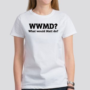 What would Matt do? Women's T-Shirt