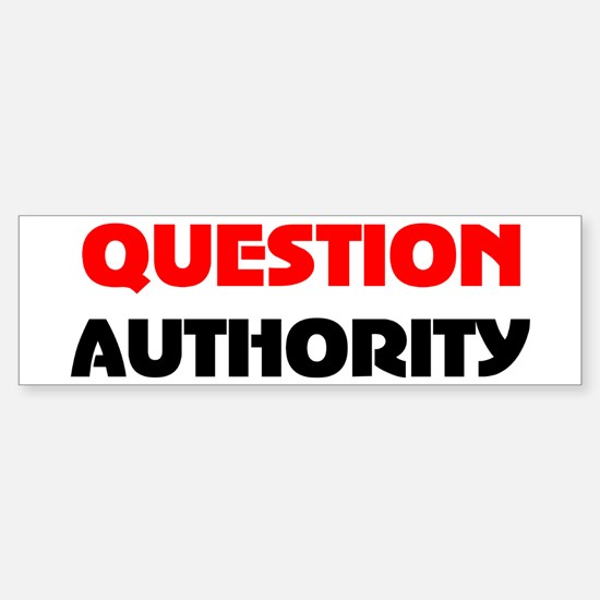 QUESTION AUTHORITY Bumper Bumper Bumper Sticker