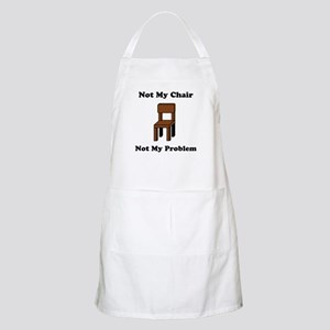 Not My Chair Not My Problem Apron