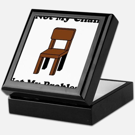 Not My Chair Not My Problem Keepsake Box