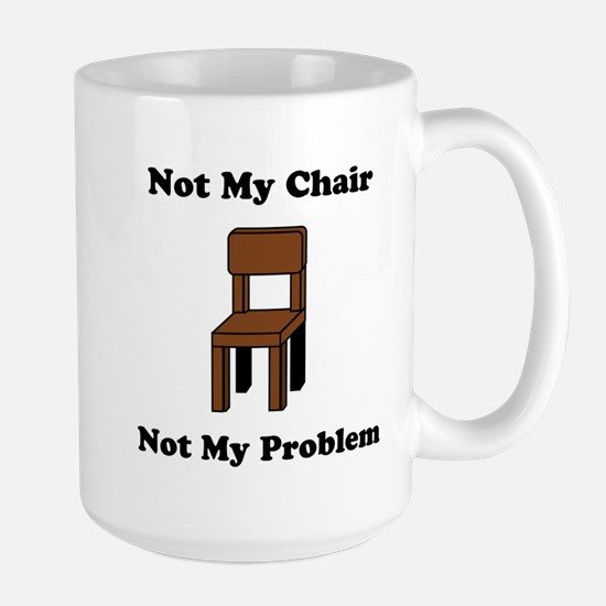 Not My Chair Not My Problem Large Mug