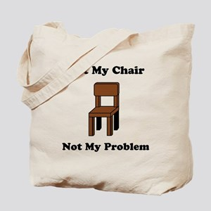 Not My Chair Not My Problem Tote Bag