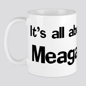 It's all about Meagan Mug
