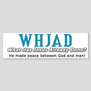 What Has Jesus Already Done (Bumper Sticker)