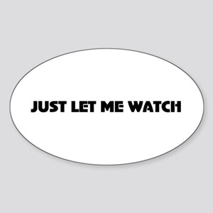 Just let me watch Oval Sticker