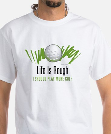 Life is Rough White T-Shirt
