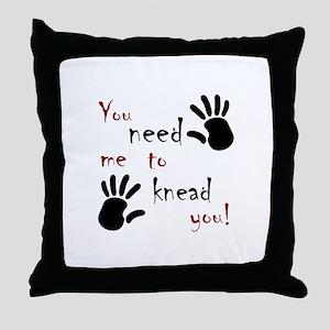 You need me to knead you! Throw Pillow