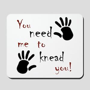 You need me to knead you! Mousepad