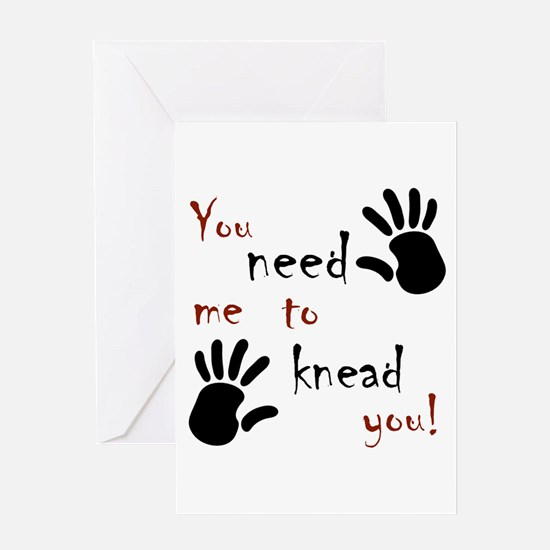 You need me to knead you! Greeting Card