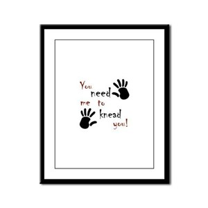 You need me to knead you! Framed Panel Print