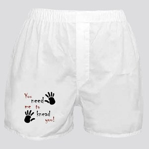 You need me to knead you! Boxer Shorts