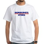 Democrats Lie T-Shirt