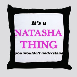 It's a Natasha thing, you wouldn& Throw Pillow