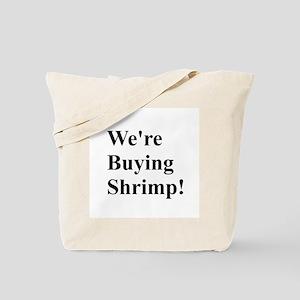 We're Buying Shrimp Tote Bag