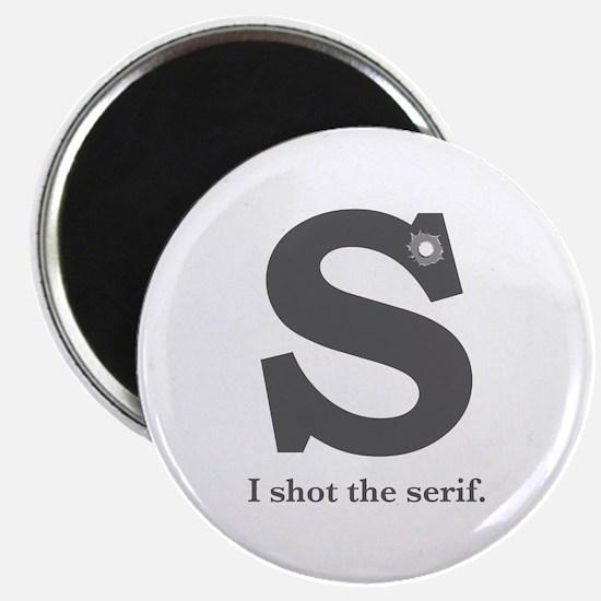 """I Shot the Serif"" 2.25"" Magnet (10"