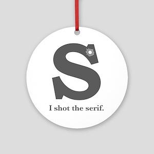 """""""I Shot the Serif"""" Ornament (Round)"""