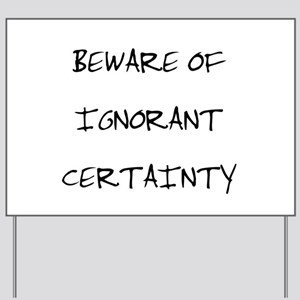 Ignorant Certainty Yard Sign